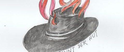 Der Hut, der brennt ...